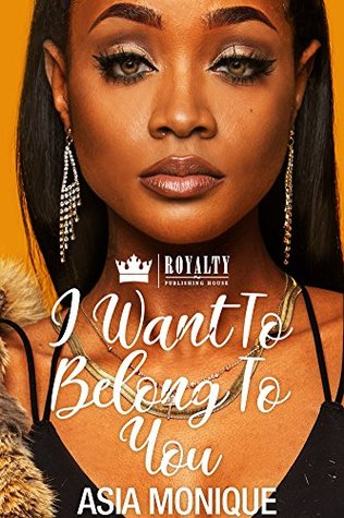 I Want To Belong To You by Asia Monique