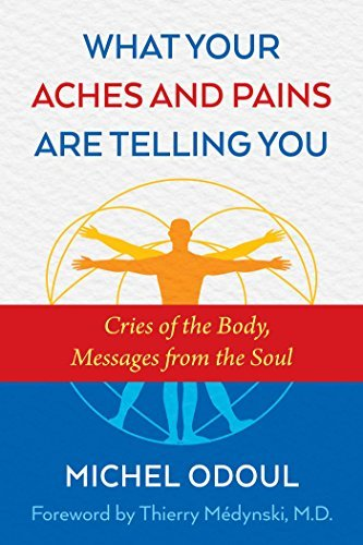 What Your Aches and Pains Are Telling You Cries of the Body, Messages from the Soul