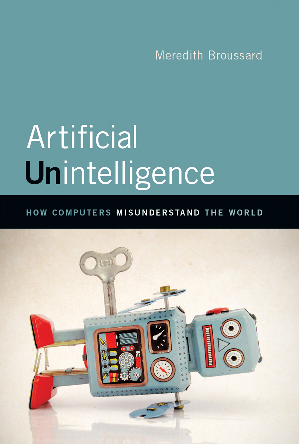 Artificial Unintelligence How Computers Misunderstand the World - Meredith Broussard