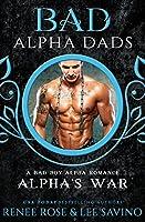 Alpha's War: a BAD Alpha Dad Romance (Bad Boy Alphas, #7)