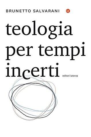 Teologia per tempi incerti by Brunetto Salvarani