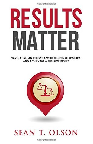 Results Matter: Navigating an Injury Lawsuit, Telling Your Story, and Achieving a Superior Result