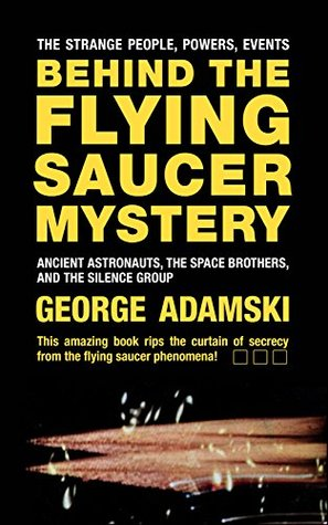 Behind the Flying Saucer Mystery: Ancient Astronauts, The Space Brothers, and The Silence Group