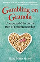 Gambling on Granola: Unexpected Gifts on the Path of Entrepreneurship