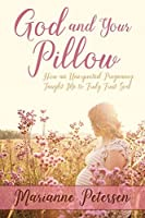 God and Your Pillow: How an Unexpected Pregnancy Taught Me to Truly Trust God