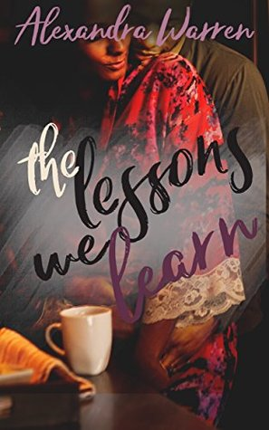 The Lessons We Learn by Alexandra Warren