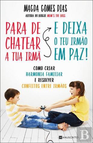 Cover for Pára de Chatear a Tua Irmã e Deixa o Teu Irmão em Paz!, by Magda Gomes Dias