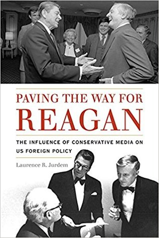 Paving the Way for Reagan: The Influence of Conservative Media on US Foreign Policy