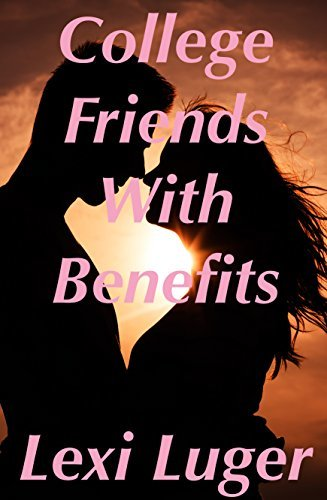 College Friends with Benefits  by  Lexi Luger