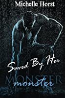 Saved By Her (Monster #1)
