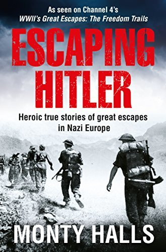 Escaping Hitler Heroic True Stories of Great Escapes in Nazi Europe