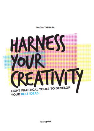 Harness Your Creativity: Eight Practical Tools To Develop Your Best Ideas