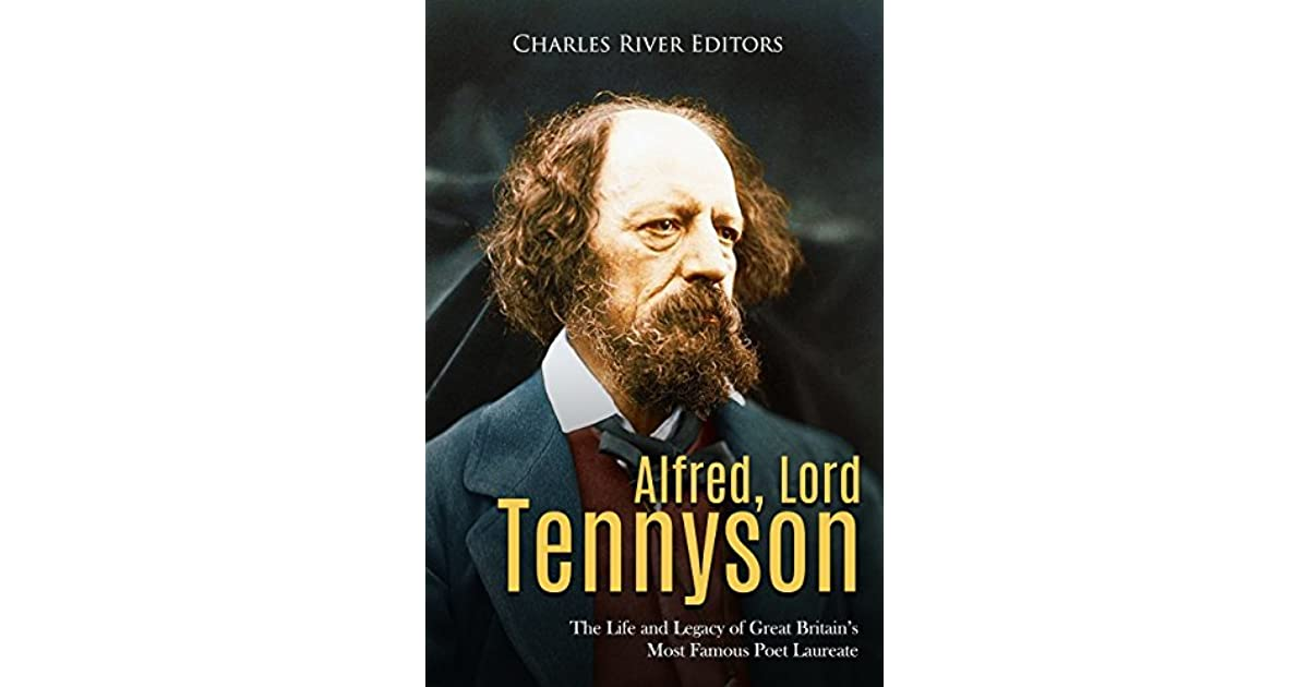 Alfred Lord Tennyson The Life And Legacy Of Great Britains Most