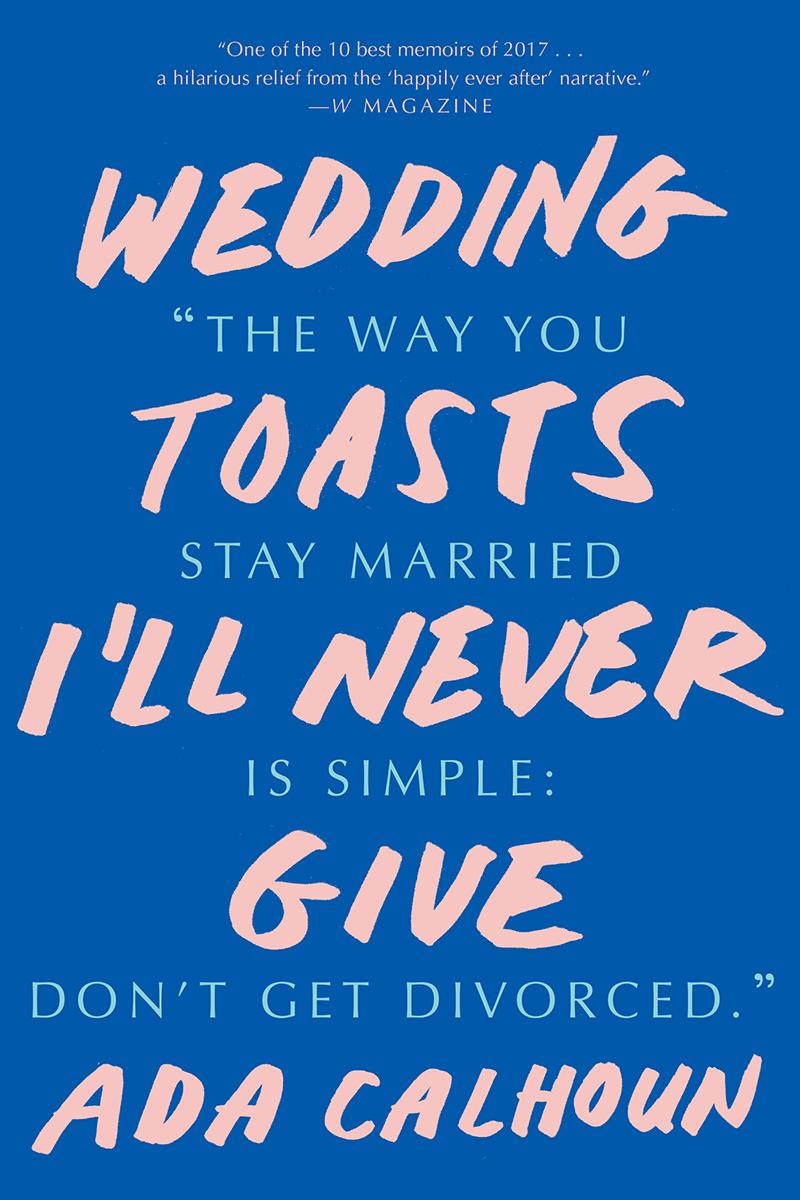 Best Wedding Toasts.Wedding Toasts I Ll Never Give By Ada Calhoun