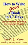 How to Write a Good Book in 17 Days: Get-it-written self-help for serious writers