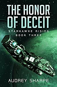 The Honor of Deceit: A Space Opera Adventure (Starhawke Rising Book 3)