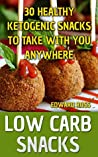 Low Carb Snacks: 30 Healthy Ketogenic Snacks To Take With You Anywhere