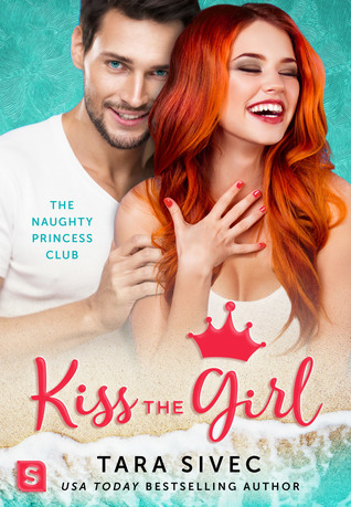 KISS THE GIRL - NAUGHTY PRINCESS CLUB BOOK 3 - TARA SIVEC