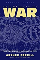 The Origins Of War: From The Stone Age To Alexander The Great, Revised Edition (History & Warfare)