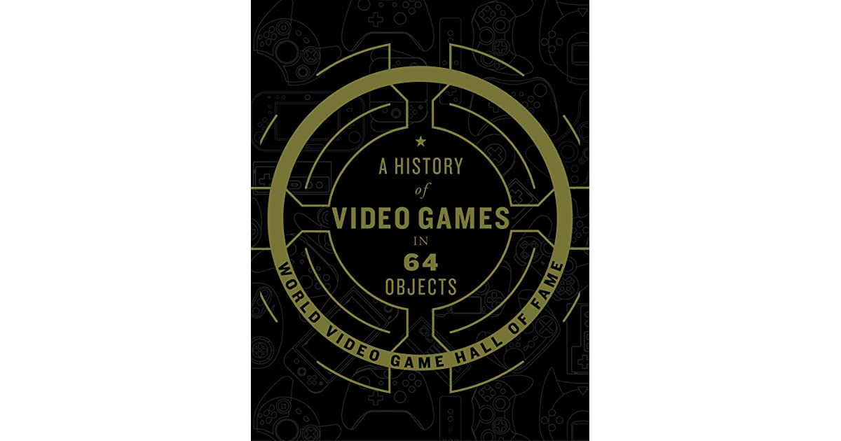 Vide In Hal : A history of video games in 64 objects by world video game hall of fame