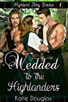 Wedded to the Highlanders (Highland Fling Brides #1)