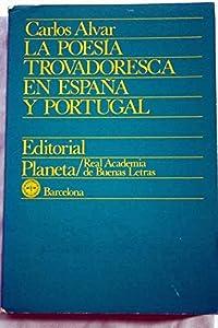La poesía trovadoresca en España y Portugal