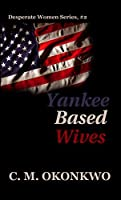 Yankee Based Wives (Desperate Women Book 2)