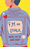 F, M or Other: Quarrels with the Gender Binary Volume 1