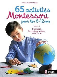 L'univers, le système solaire et la Terre (65 activités Montessori pour les 6-12 ans #1)