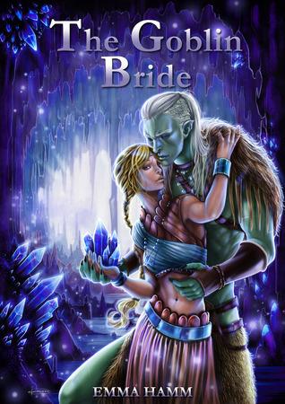 The Goblin Bride (Beneath Sands, #1) by Emma Hamm