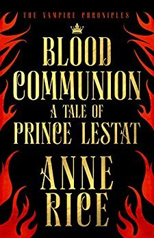 Blood Communion: The Vampire Chronicles 13