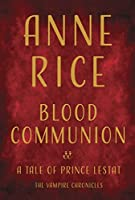 Blood Communion (The Vampire Chronicles, #13)