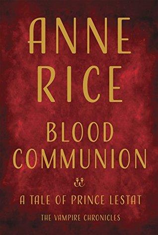 Blood Communion (The Vampire Chronicles, #13)