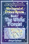 The White Forest: The Legend of Prince Ayron Book 1