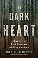 The Dark Heart: A True Story of Greed, Murder, and an Unlikely Investigator