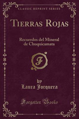 Tierras Rojas: Recuerdos del Mineral de Chuquicamata (Classic Reprint)