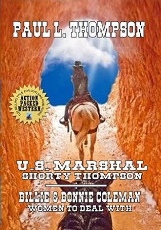 U.S. Marshal Shorty Thompson: Billie & Bonnie Colman: Women To Deal With - Tales Of The Old West Book 55