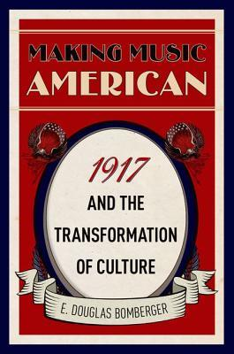 Making Music American: 1917 and the Transformation of Culture