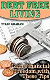 Debt Free Living: Gain Financial Freedom with These Tips: (Debt Free Books, How to Be Debt Free)