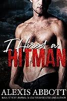 I Hired A Hitman: A Mafia Bad Boy Romance
