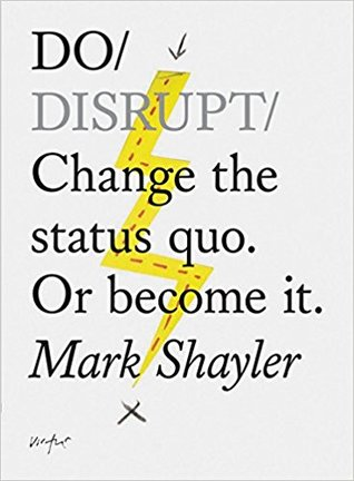Do Disrupt: Change the status quo. Or become it. (Motivational Book, Books about Status Quo)