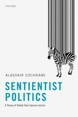 Sentientist Politics: A Theory of Global Inter-Species Justice