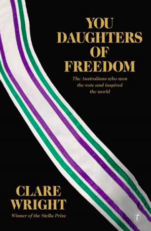 You Daughters of Freedom by Clare Wright