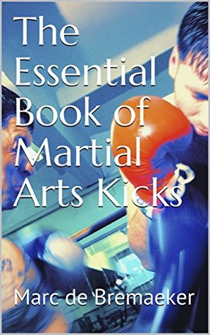 The Essential Book of Martial Arts Kicks Marc De Bremaeker, Roy Faige