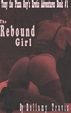 The Rebound Girl: Tony the Pizza Guy's Erotic Adventures Book #1 - Erotic Short Story