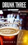 Drunk Three: Drunken Tales of the Drunk