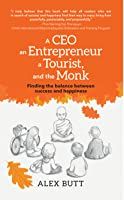 A CEO, an Entrepreneur, a Tourist, and the Monk: Finding the Balance Between Success and Happiness
