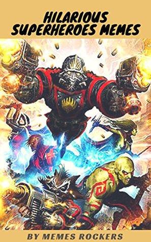 HILARIOUS SUPERHEROES MEMES: Funny Marvel Superheroes Memes: Ant Man, Avengers, Captain America, Deadpool, Hulk, Iron Man, Thor, Spiderman, X-Men