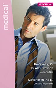 The Taming Of Dr Alex Draycott/Maverick In The Er