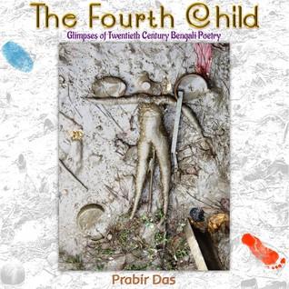 The Fourth Child: Glimpses of Twentieth Century Bengali Poetry